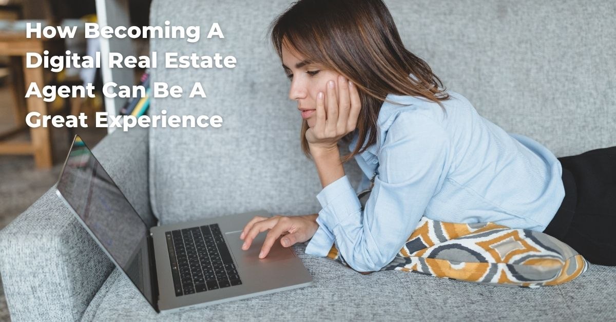How Becoming A Digital Real Estate Agent Can Be A Great Experience