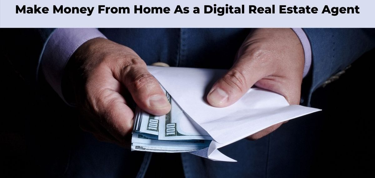 Make Money From Home As a Digital Real Estate Agent