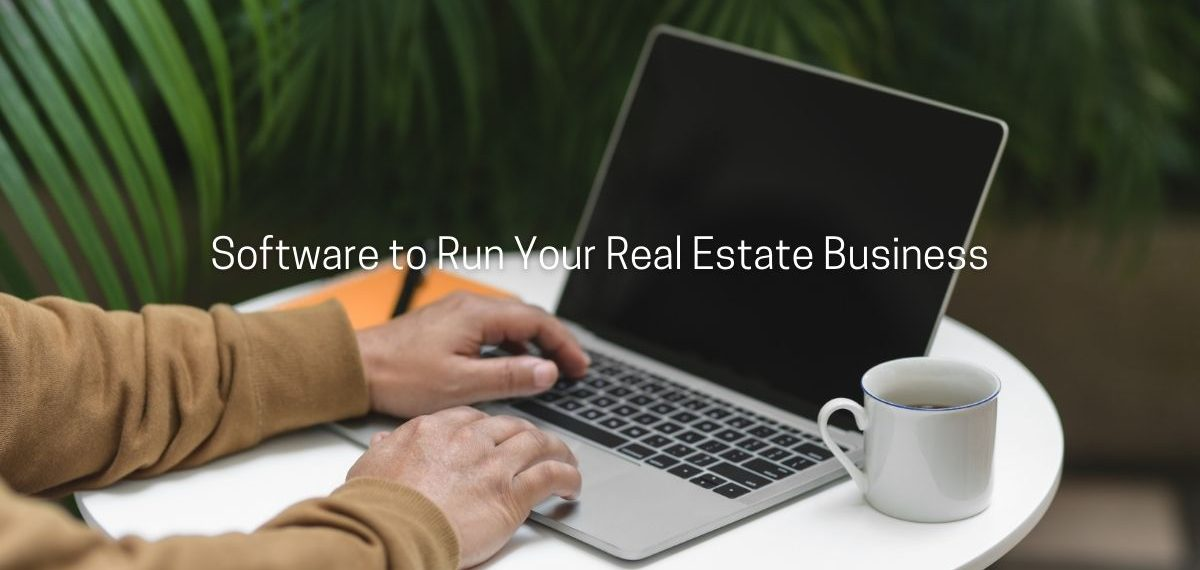 Software to Run Your Real Estate Business