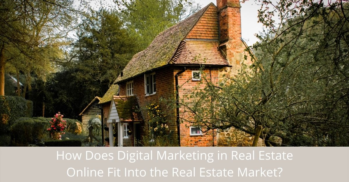 How Does Digital Marketing in Real Estate Online Fit Into the Real Estate Market_